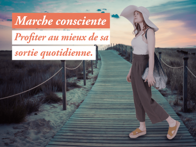 Marche consciente : profiter de ce moment pour soi.